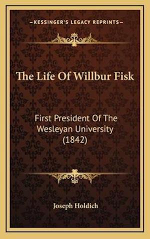 The Life of Willbur Fisk af Joseph Holdich