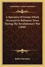 A Narrative of Events Which Occurred in Baltimore Town During the Revolutionary War (1849) af Robert Purviance