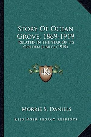 Story of Ocean Grove, 1869-1919 af Morris S. Daniels