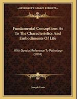 Fundamental Conceptions as to the Characteristics and Embodiments of Life af Joseph Coats