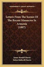 Letters from the Scenes of the Recent Massacres in Armenia (1897) af J. Rendel Harris, Helen Balkwill Harris