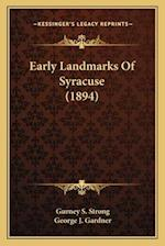 Early Landmarks of Syracuse (1894) af Gurney S. Strong