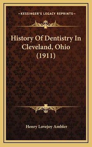 History of Dentistry in Cleveland, Ohio (1911) af Henry Lovejoy Ambler