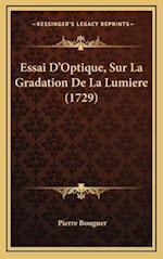 Essai D'Optique, Sur La Gradation de La Lumiere (1729) af Pierre Bouguer