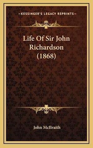 Life of Sir John Richardson (1868) af John Mcilraith