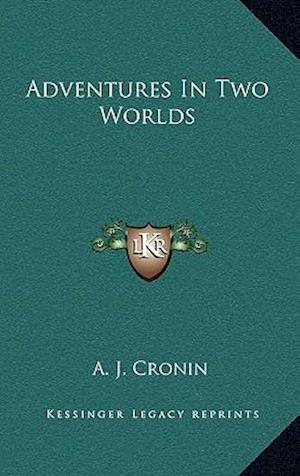 Adventures in Two Worlds af A. J. Cronin