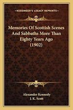 Memories of Scottish Scenes and Sabbaths More Than Eighty Years Ago (1902) af Alexander Kennedy