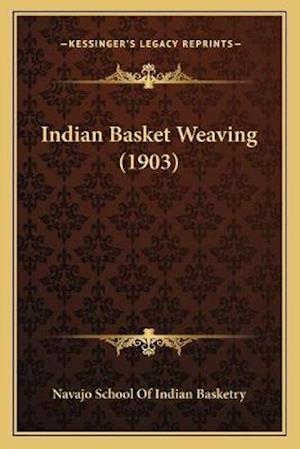 Indian Basket Weaving (1903) af Navajo School of Indian Basketry
