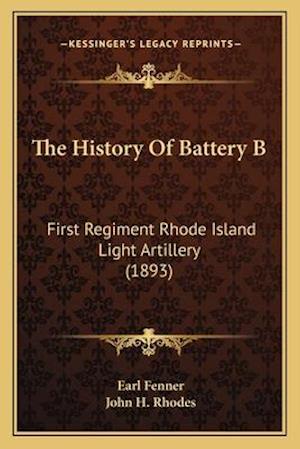 The History of Battery B af Earl Fenner, John H. Rhodes