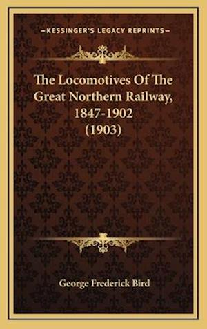 The Locomotives of the Great Northern Railway, 1847-1902 (1903) af George Frederick Bird