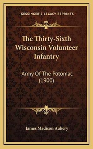 The Thirty-Sixth Wisconsin Volunteer Infantry af James Madison Aubery