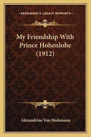 My Friendship with Prince Hohenlohe (1912) af Alexandrine Von Hedemann