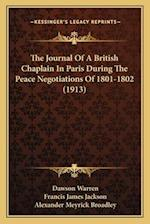 The Journal of a British Chaplain in Paris During the Peace Negotiations of 1801-1802 (1913) af Francis James Jackson, Dawson Warren