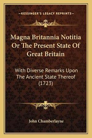 Magna Britannia Notitia or the Present State of Great Britain af John Chamberlayne