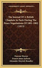 The Journal of a British Chaplain in Paris During the Peace Negotiations of 1801-1802 (1913) af Dawson Warren, Francis James Jackson