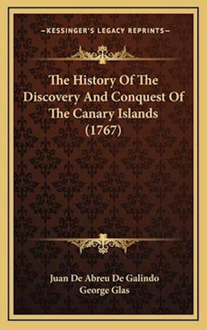 The History of the Discovery and Conquest of the Canary Islands (1767) af Juan De Abreu De Galindo, George Glas