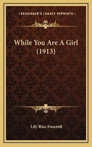 While You Are a Girl (1913) af Lily Rice Foxcroft