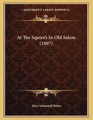 At the Squire's in Old Salem (1897) af Mary Saltonstall Parker