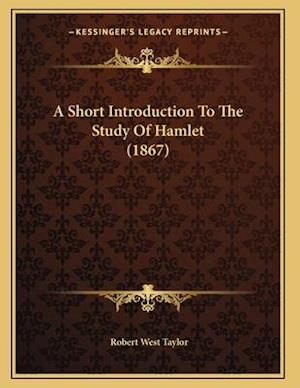 A Short Introduction to the Study of Hamlet (1867) af Robert West Taylor