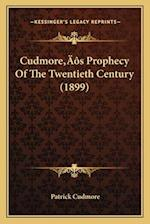Cudmorea Acentsacentsa A-Acentsa Acentss Prophecy of the Twentieth Century (1899) af Patrick Cudmore