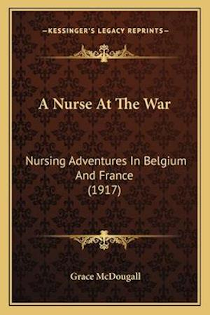 A Nurse at the War af Grace Mcdougall