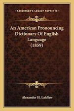 An American Pronouncing Dictionary of English Language (1859an American Pronouncing Dictionary of English Language (1859) ) af Alexander H. Laidlaw