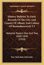 History Bulletin to Early Records of the City and County of Albany and Colony of Rensselaerswyck V3 af New York State University