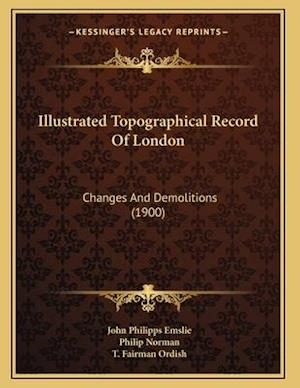 Illustrated Topographical Record of London af John Philipps Emslie, Philip Norman