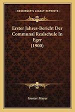 Erster Jahres-Bericht Der Communal Realschule in Eger (1900) af Gustav Mayer