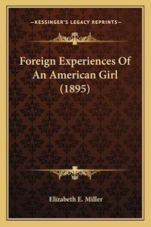 Foreign Experiences of an American Girl (1895) af Elizabeth E. Miller