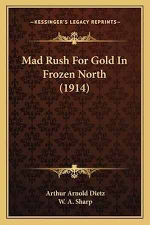 Mad Rush for Gold in Frozen North (1914) af Arthur Arnold Dietz