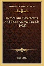 Heroes and Greathearts and Their Animal Friends (1908) af John T. Dale