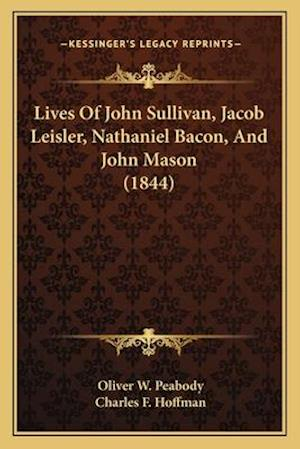 Lives of John Sullivan, Jacob Leisler, Nathaniel Bacon, and John Mason (1844) af Charles F. Hoffman, Oliver W. Peabody
