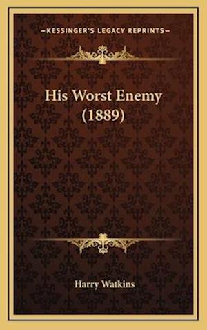 His Worst Enemy (1889) af Harry Watkins