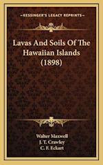 Lavas and Soils of the Hawaiian Islands (1898) af Walter Maxwell