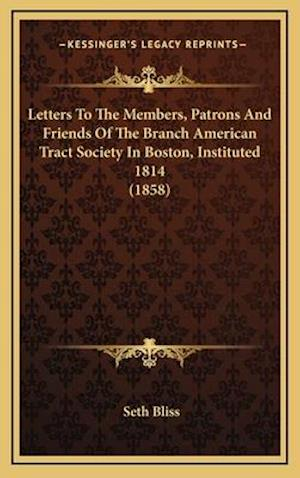 Letters to the Members, Patrons and Friends of the Branch American Tract Society in Boston, Instituted 1814 (1858) af Seth Bliss