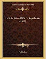 Le Role Primitif de La Stipulation (1907) af Paul Collinet