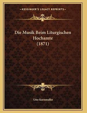 Die Musik Beim Liturgischen Hochamte (1871) af Utto Kornmuller