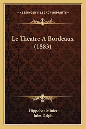 Le Theatre a Bordeaux (1883) af Hippolyte Minier, Jules Delpit