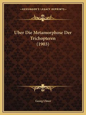 Uber Die Metamorphose Der Trichopteren (1903) af Georg Ulmer