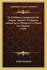 de L'Influence Comparative Du Regime Vegetal Et Du Regime Animal Sur Le Physique Et Le Moral de L'Homme (1849) af Emile Marchand