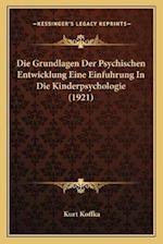 Die Grundlagen Der Psychischen Entwicklung Eine Einfuhrung in Die Kinderpsychologie (1921) af Kurt Koffka