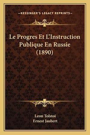 Le Progres Et L'Instruction Publique En Russie (1890) af Ernest Jaubert, Lev Tolstoj