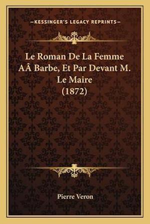 Le Roman de La Femme Aabarbe, Et Par Devant M. Le Maire (1872) af Pierre Veron