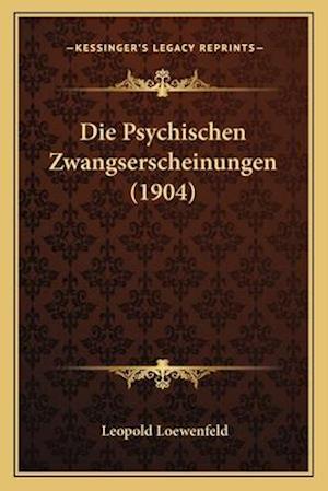 Die Psychischen Zwangserscheinungen (1904) af Leopold Loewenfeld