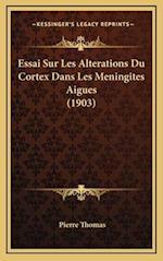 Essai Sur Les Alterations Du Cortex Dans Les Meningites Aigues (1903) af Pierre Thomas