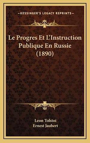 Le Progres Et L'Instruction Publique En Russie (1890) af Lev Tolstoj, Ernest Jaubert