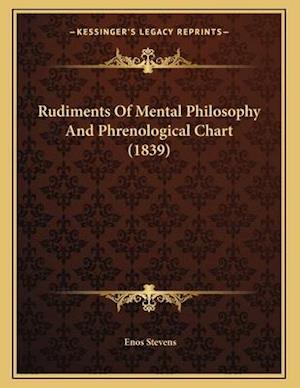 Rudiments of Mental Philosophy and Phrenological Chart (1839) af Enos Stevens