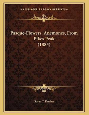 Pasque-Flowers, Anemones, from Pikes Peak (1885) af Susan T. Dunbar