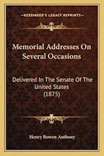 Memorial Addresses on Several Occasions af Henry Bowen Anthony